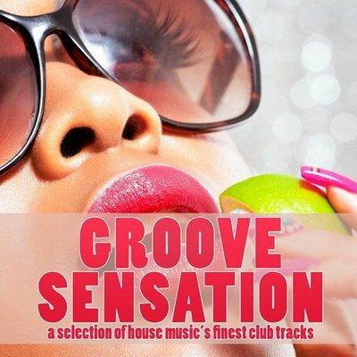 Groove Sensation (A Selection Of House Music's Finest Club Tracks) 2010