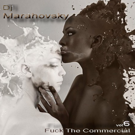 DJ Marahovsky-Fuck The Commercial vol.6 (2011)
