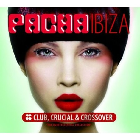 Pacha Ibiza Club Crucial and Crossover (2011)
