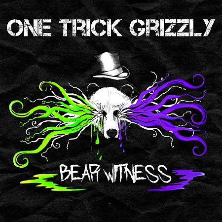 One Trick Grizzly - Bear Witness (2017)