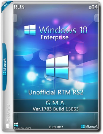 Windows 10 Enterprise x64 15063 Unofficial RTM RS2 G.M.A (RUS/2017)