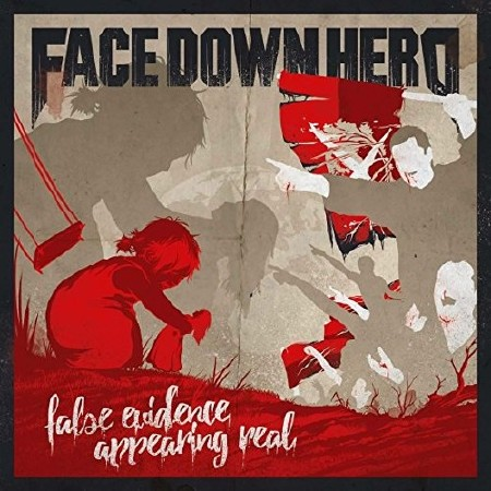 Face Down Hero - False Evidence Appearing Real (2017)