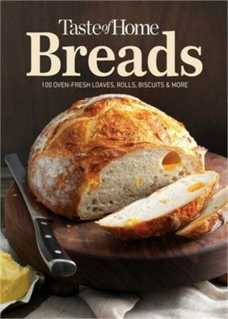 Taste of Home - Taste of Home Breads: 100 Oven-fresh loaves, rolls, biscuits and more