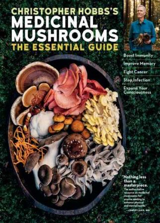 Christopher Hobbs - Medicinal Mushrooms: The Essential Guide